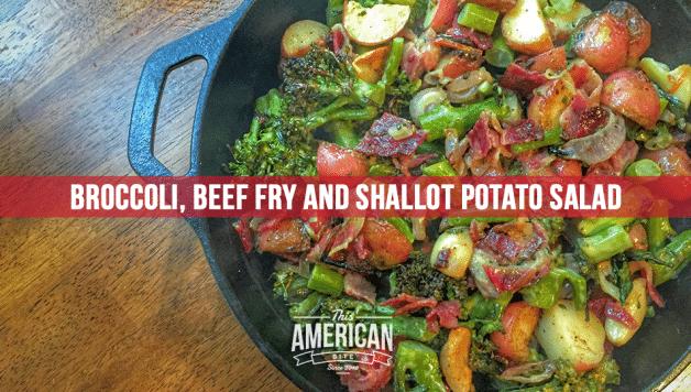 Broccoli, Beef Fry and Shallot Potato Salad