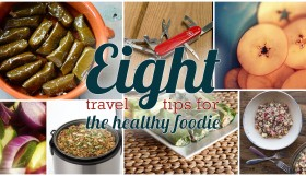 Eight Travel Tips for the Healthy Foodie